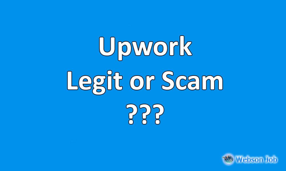 is upwork legit? or upwork scams?